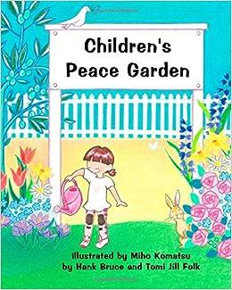 Children 39 S Peace Garden Hank Bruce Tomi Jill Folk Miho Komatsu 9781501051708