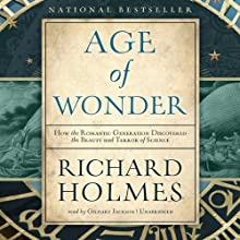 The Age of Wonder: How the Romantic Generation Discovered the Beauty and Terror of Science (       UNABRIDGED) by Richard Holmes Narrated by Gildart Jackson