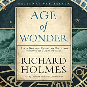 The Age of Wonder: How the Romantic Generation Discovered the Beauty and Terror of Science | [Richard Holmes]