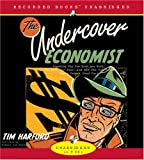 Tim Harford The Undercover Economist: Exposing Why the Rich Are Rich, the Poor Are Poor-And Why You Can Never Buy a Decent Used Car
