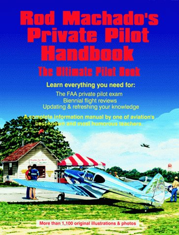 Rod Machado's Private Pilot Handbook: The Ultimate...