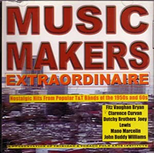 Music Makers Extraordinaire - Nostalgic Trindad & Tobago Hits