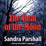 The Heat of the Moon: A Rachel Goddard Mystery, Book 1 (       UNABRIDGED) by Sandra Parshall Narrated by Tavia Gilbert