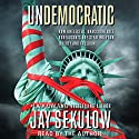 Undemocratic: How Unelected, Unaccountable Bureaucrats Are Stealing Your Liberty and Freedom Audiobook by Jay Sekulow Narrated by Jay Sekulow