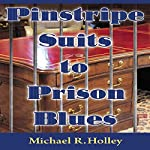 Pinstripe Suits to Prison Blues | Michael R. Holley