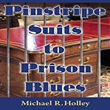 Pinstripe Suits to Prison Blues (       UNABRIDGED) by Michael R. Holley Narrated by Michael R. Holley