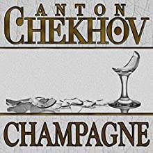 Champagne (       UNABRIDGED) by Anton Chekhov Narrated by Dave Courvoisier