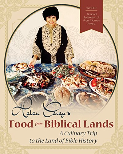 Helen Corey's Food from Biblical Lands: A Culinary Trip to the Land of Bible History: A Culinary Trip to the Land of Bible History by Helen Corey