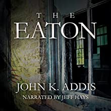 The Eaton Audiobook by John K. Addis Narrated by Jeff Hays