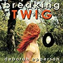 Breaking TWIG (       UNABRIDGED) by Deborah Epperson Narrated by Rebecca L. Spear