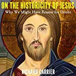 On the Historicity of Jesus: Why We Might Have Reason for Doubt | Richard Carrier
