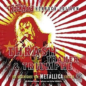 Thrash Trauer & Triumphe (Metallica 1) Hörbuch