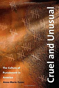 Cruel and Unusual: The Culture of Punishment in America by Anne-Marie Cusac