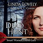 Dead Hunt: Smart Women, Dumb Luck, Book 2 | Linda Lovely