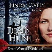 Dead Hunt: Smart Women, Dumb Luck, Book 2 | Linda Lovely