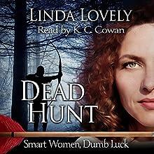 Dead Hunt: Smart Women, Dumb Luck, Book 2 (       UNABRIDGED) by Linda Lovely Narrated by KC Cowan, K.C. Cowan