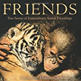 img - for By Catherine Thimmesh - Friends: True Stories of Extraordinary Animal Friendships (First Edition, None) (4/23/11) book / textbook / text book