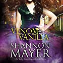 Venom & Vanilla: The Venom Trilogy, Book 1 Audiobook by Shannon Mayer Narrated by Saskia Maarleveld