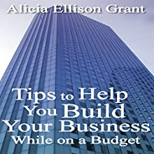 Tips to Help You Build Your Business While on a Budget (       UNABRIDGED) by Alicia Ellison Grant Narrated by Alicia Grant