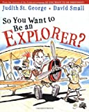 So You Want to Be an Explorer? (0399238689) by Judith St. George