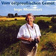 Vom Ostpreußischen Gemüt Hörbuch von Inge Mommert Gesprochen von: Inge Mommert