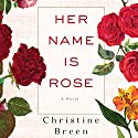 Her Name Is Rose: A Novel (       UNABRIDGED) by Christine Breen Narrated by Orlagh Cassidy