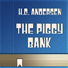 The Piggy Bank (       UNABRIDGED) by H. C. Andersen Narrated by Anastasia Bertollo