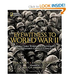 Eyewitness to World War II: Unforgettable Stories and Photographs From History's Greatest Conflict by