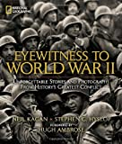Eyewitness to World War II: Unforgettable Stories and Photographs From History