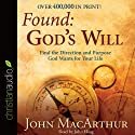 Found: God's Will: Find the Direction and Purpose God Wants for Your Life (       UNABRIDGED) by John MacArthur Narrated by John Haag
