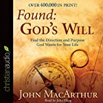 Found: God's Will: Find the Direction and Purpose God Wants for Your Life | John MacArthur