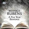 A Five Year Sentence Audiobook by Bernice Rubens Narrated by Nicolette McKenzie