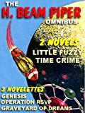 THE H. BEAM PIPER OMNIBUS: TIME CRIME; GRAVEYARD OF DREAMS; GENESIS, OPERATION RSVP; LITTLE FUZZY