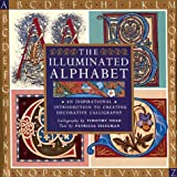 The Illuminated Alphabet: An Inspirational Introduction to Creating Decorative Calligraphy