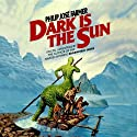 Dark Is the Sun Audiobook by Philip José Farmer Narrated by Rebecca Rogers