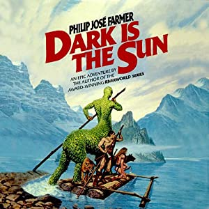Dark Is the Sun | [Philip José Farmer]