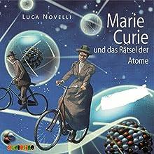 Marie Curie und das Rätsel der Atome Hörbuch von Luca Novelli Gesprochen von: Angelika Thomas