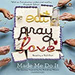 Eat Pray Love Made Me Do It: Life Journeys Inspired by the Best-Selling Memoir | Elizabeth Gilbert - introduction,Rebecca Asher,Victoria Russell,Mallory Kotzman,Lisa Becker,Peter Richmond