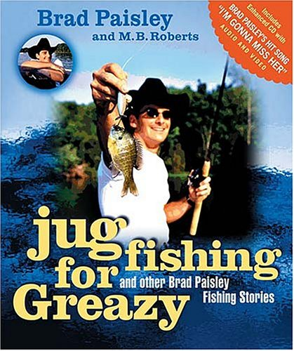 Jug Fishing for Greazy : And Other Brad Paisley Fishing Stories, BRAD PAISLEY, M. B. ROBERTS