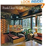 Frank Lloyd Wright: Natural Design, Organic Architecture: Lessons for Building Green from an American Original...