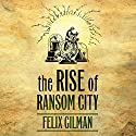 The Rise of Ransom City: The Half-Made World, Book 2 (       UNABRIDGED) by Felix Gilman Narrated by Ramon De Ocampo, Gregory Itzin