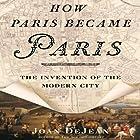 How Paris Became Paris: The Invention of the Modern City Hörbuch von Joan DeJean Gesprochen von: Robert Blumenfeld
