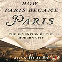 How Paris Became Paris: The Invention of the Modern City (       UNABRIDGED) by Joan DeJean Narrated by Robert Blumenfeld
