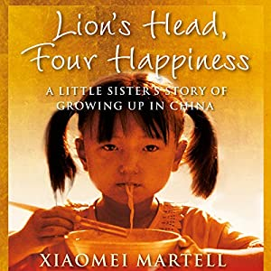 Lion's Head, Four Happiness: A Little Sister's Story of Growing Up in China | [Xiaomei Martell]