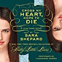 Cross My Heart, Hope to Die: The Lying Game, Book 5 Audiobook by Sara Shepard Narrated by Cassandra Morris