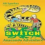 Anaconda Adventure: S.W.I.T.C.H., Book 11 | Ali Sparkes