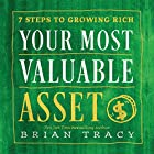 Your Most Valuable Asset: 7 Steps to Growing Rich Hörbuch von Brian Tracy Gesprochen von: Brian Tracy
