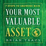 Your Most Valuable Asset: 7 Steps to Growing Rich | Brian Tracy