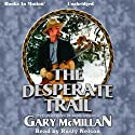 The Desperate Trail: Tye Watkins Series, Book 4 Audiobook by Gary McMillan Narrated by Rusty Nelson
