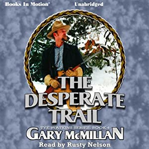 The Desperate Trail: Tye Watkins Series, Book 4 | [Gary McMillan]